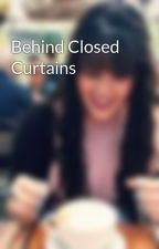Behind Closed Curtains by xowritergirl14xo