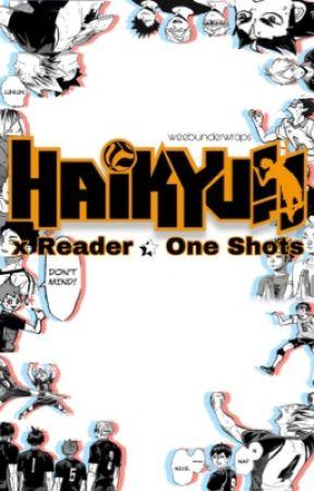 Haikyuu x Reader One Shots! by weebunderwraps