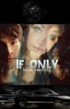 If Only by Taylor_Winchester