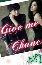 Give Me A Chance by Sleeping_Forest
