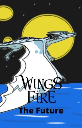Wings of Fire: The Future by Starcast09