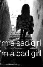 I'm a sad girl, I'm a bad girl by vergessenzuleben