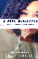 A Mate Neglected: Book 1 - Shadow Moon Series by CassieSmilez