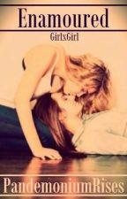 Enamored (Lesbian Story) by PandemoniumRises