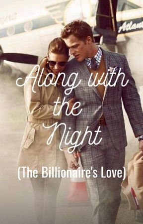 Along With The Night (The Billionaire's Love #5) by shru_du