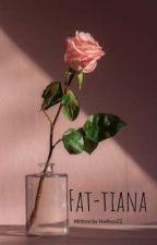 Fat-Tiana by Hadisza22