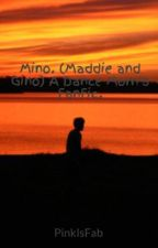 Mino. (Maddie and Gino) A Dance Mom's FanFic. by PinkIsFab