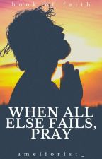 When All Else Fails, Pray by ameliorist_