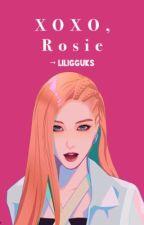 XOXO, ROSIE by LILIGGUKS