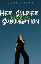 Her Soldier over Subjugation by Jadeline46