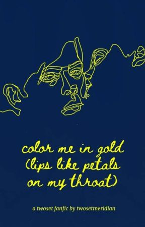 color me in gold (lips like petals on my throat) by twosetmeridian