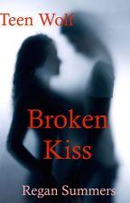 Broken Kiss (a Teen Wolf story) by ReganSummersAuthor