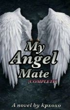 My Angel Mate {Complete} by darkwinter_bitch