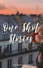 One Shot Stories by rudenejaaa