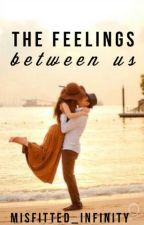 The Feelings Between Us[WILL BE REWRITTEN] by Misfitted_Infinity