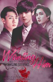 Wanting Him (HunHan / Kailu) (Byuntae) by SeLu947