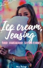Ice cream, teasing and awkward situations by miadaley17