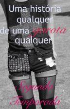 Uma História Qualquer De Uma Garota Qualquer - 2ª Temporada(SERÁ RETIRADO 01/09) by IPSHV8