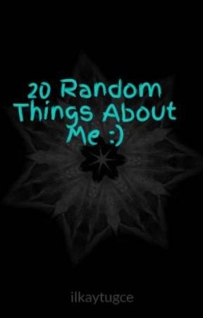 20 Random Things About Me :) by ilkaytugce
