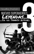 Nuevos Superheroes 3: Leyendas...En Un Pasado Actual by Souffia_TheFish