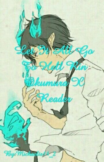 Let It All Go To Hell Rin Okumura X Reader