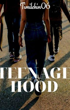 Teenagehood (EDITING)  by Timilehin06