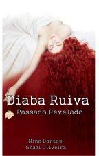Diaba Ruiva: Passado Revelado by GrazieNina