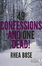 49 Confessions And One Dead! by RheaBose