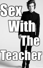 Sex with the teacher// Harry Styles [COMPLETED] by Harryogasm