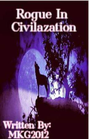 Rogue In Civilization...Book 3 Of The Silver Moon Shifter Series  by MKG2012