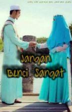 Jangan Benci Sangat by AtiqahFarhana