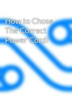 How to Chose The Correct Power Cord! by SFCable