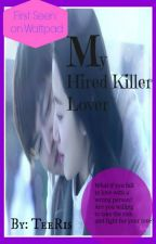 MY HIRED KILLER LOVER (Completed) #Wattys2014 by TeeRis