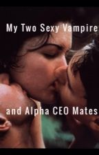 ❤️ My Two Sexy Vampire and Alpha CEO Mates Threesome 18+ ❤️ by hana97100