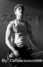 Falling for a vampire.{5sos} by Calumxoxo1996