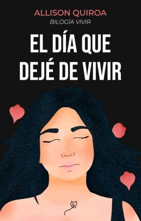 El Día Que Dejé De Vivir by Alys243