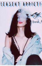 Pleasant Addiction by Kariah_Adri