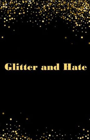 Glitter and Hate by MalecLovely