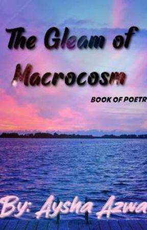 The Gleam Of Macrocosm by AyshaAzwa