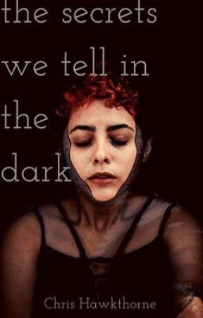the secrets we tell in the dark by Chris_Hawkthorne