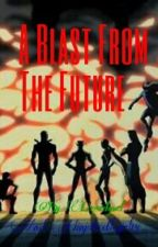 A Blast From The Future (Young Justice Next Generation fanfiction) by Lizardgurl