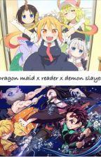 Maid dragon x reader x demon slayer by StrawberryCaramel_