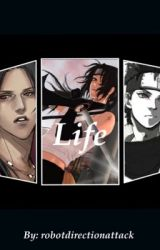 Life (Naruto Fanfic) ~Itachi Love Story~  -Completed- by robotdirectionattack