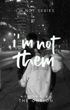 I'm Not Them (INS#1) by jijiyahhh