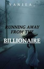 Running Away from the Billionaire (ON-HOLD) by yaniea_