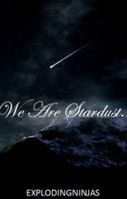 We are stardust.. by ExplodingNinjas