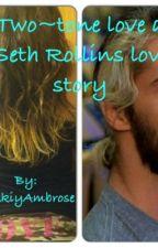 Seth Rollins love story. by NikkiyAmbrose
