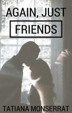 Again, Just Friends. by TatianaMonserrat