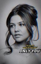 Only You by DevilSpawnXoXo