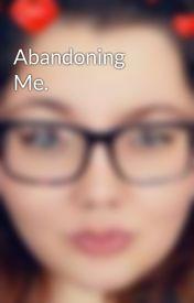 Abandoning Me. by brenQwuff